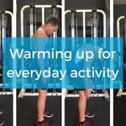 Warm up for everyday activity